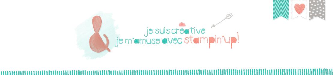 Je suis créative et je m'amuse avec Stampin'Up!