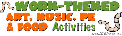 Worm themed art, music, PE, and food activities from STEMmom.org