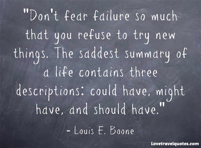 Don't fear failure so much that you refuse to try new things. The saddest summary of a life contains three descriptions: could have, might have, and should have