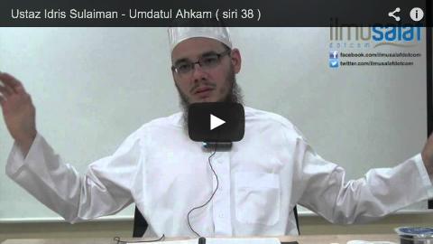 Ustaz Idris Sulaiman – Umdatul Ahkam ( siri 38 )
