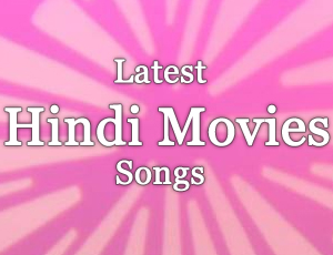 Latest Hindi Movie MP3 / Video Songs