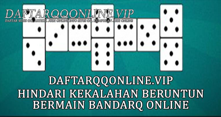 Hindari Kekalahan Beruntun Bermain Bandarq Online
