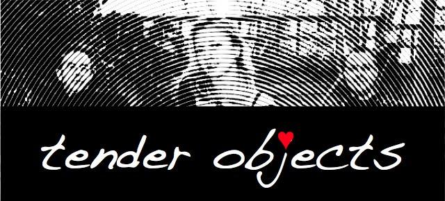 Tender Objects