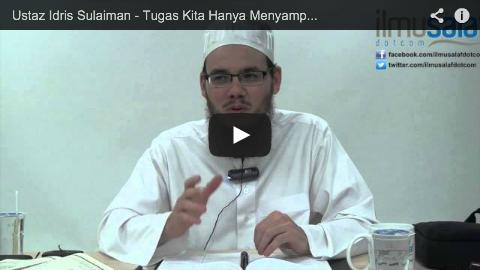 Ustaz Idris Sulaiman – Tugas Kita Hanya Menyampaikan Risalah Kebenaran