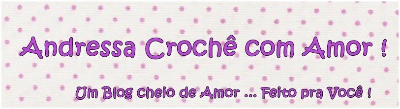 ♥ Andressa Crochê com Amor !