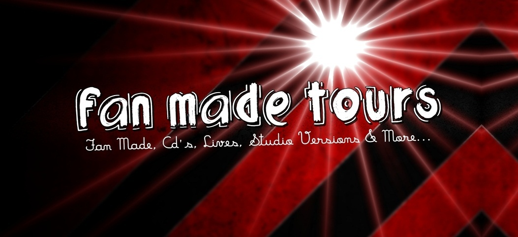 FanMadeTours: Tours, OST, Lives, Studio Versions & More...