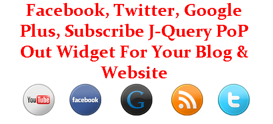 Facebook, Twitter, Google Plus, Subscribe J-Query PoP Out Widget For Your Blog & Website
