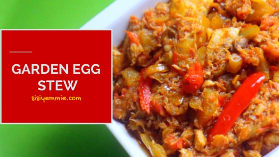 GARDEN EGG STEW RECIPE , SISIYEMMIE Nigerian Food