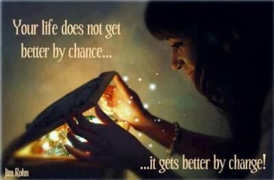 Your life does not get better by chance...