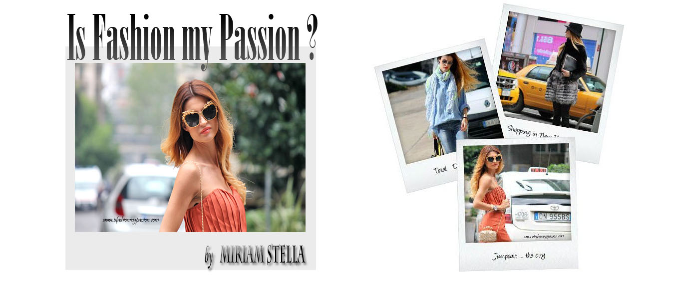 Is FASHION my PASSION ?                                               FASHION BLOGGER Miriam Stella