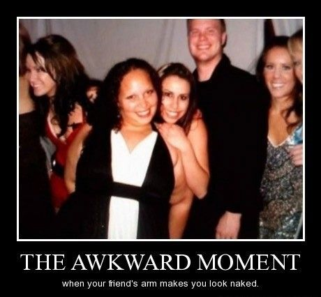 The Awkward Moment When Your Friend's Arm Makes You Look Naked
