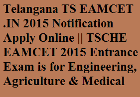 Telangana TS EAMCET .IN 2015 Notification Apply Online || TSCHE EAMCET 2015 Entrance Exam is for Engineering, Agriculture & Medical