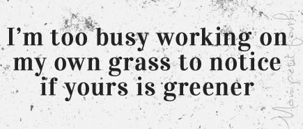 "Citation zen ""I'm toos busy working on my own grass to notice if yours is greener"""