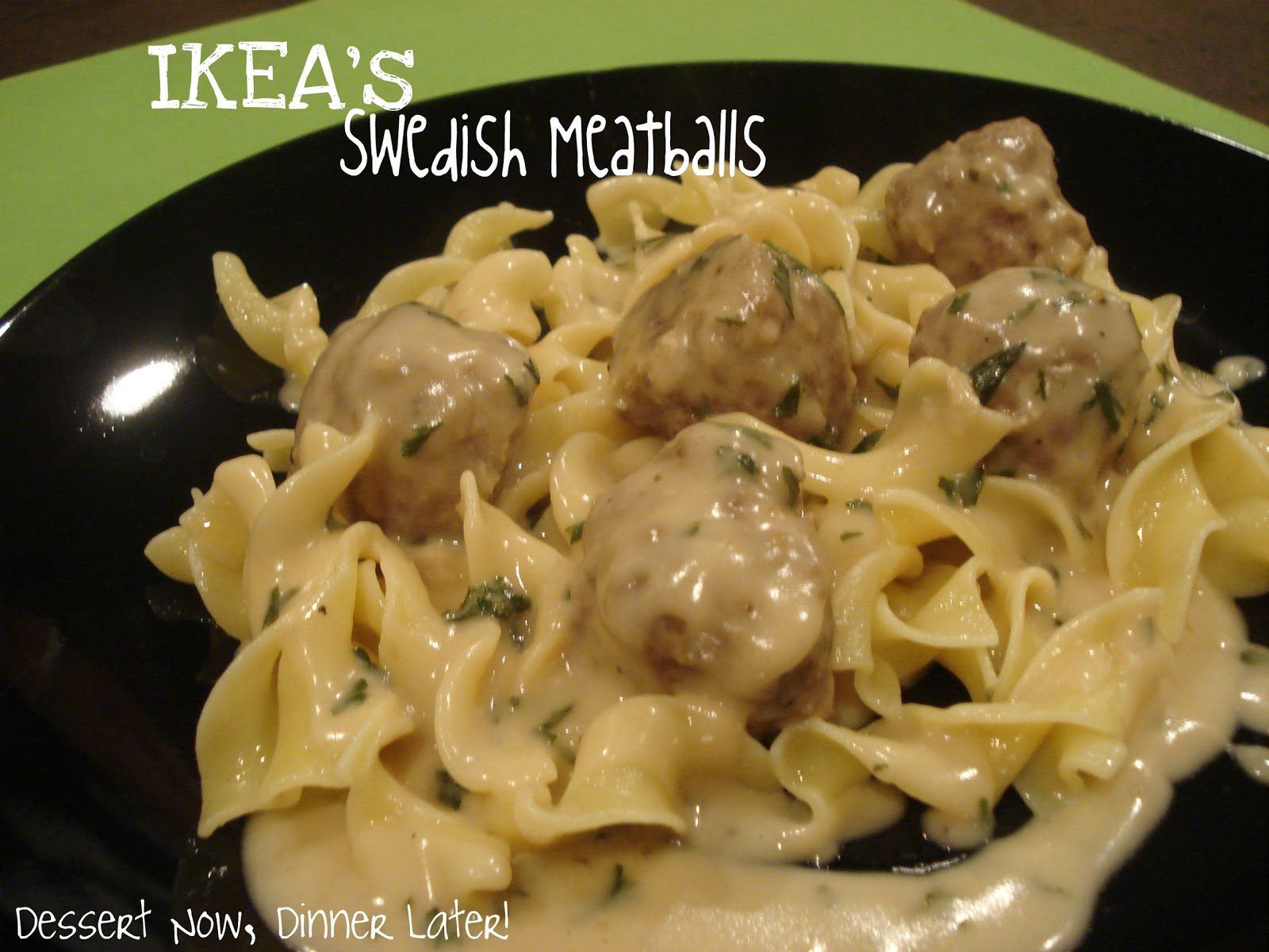 Dessert Now, Dinner Later!: IKEA's Swedish Meatballs