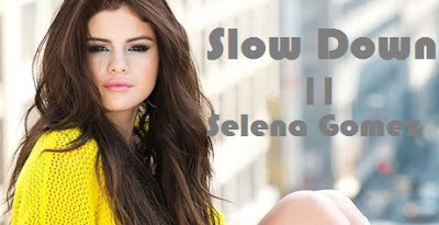 Makna Lagu Slow Down - Selena Gomez, Arti Lagu Slow Down - Selena Gomez, Terjemahan Lagu Slow Down - Selena Gomez, Lirik Lagu Slow Down - Selena Gomez, Lagu Slow Down - Selena Gomez