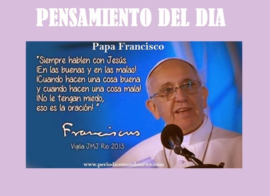 PENSAMIENTOS, REFLEXIONES DEL DIA - Papa Francisco ~ Periódico Mundo ...