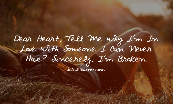 Love Quotes | I Can Never Have I'm Broken