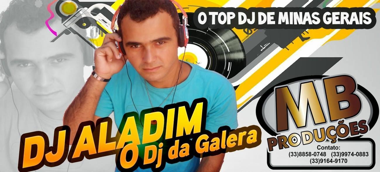 DJ ALADIM O DJ DA GALERA!!!!!