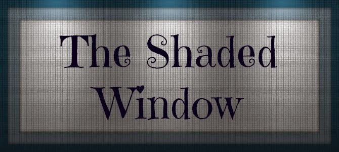 The Shaded Window
