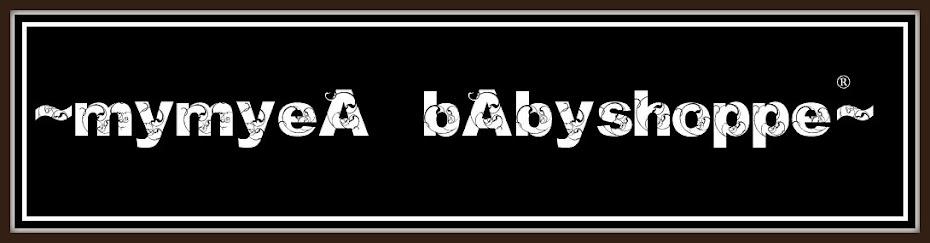 ~MYMYEA bAbY SHOPPE ®~