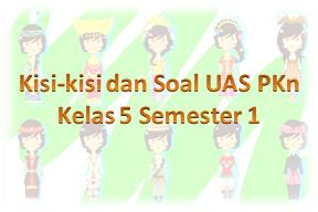 Kisi-kisi dan Soal UAS PKn Kelas 5 Semester 1