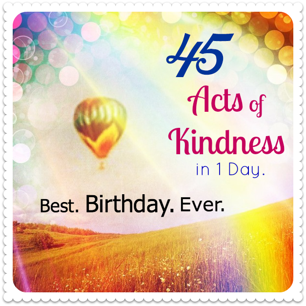 40th Birthday Random Acts Of Kindness: Purposeful Parenting: It's Elementary!: 45 Acts Of