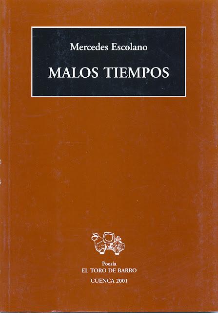 """Mercedes Escolano, """"Malos tiempos"""" Col. «Mayor de poesía» Ed. El Toro de Barro, Carlos Morales Ed. Tarancón de Cuenca, 2001. PVP 10  Euros  edicioneseltorodebarro@yahoo.es"""
