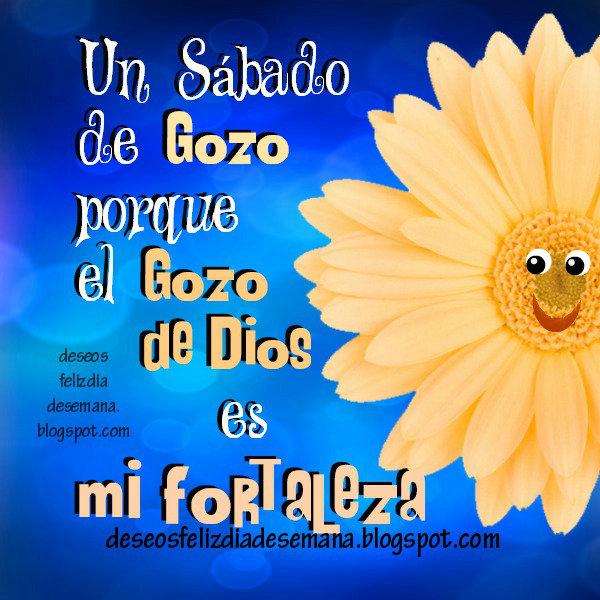 Feliz Sábado con el Gozo que da Dios. Imágenes cristianas de feliz sábado con fortaleza del Señor. Postales, tarjetas cristianas.