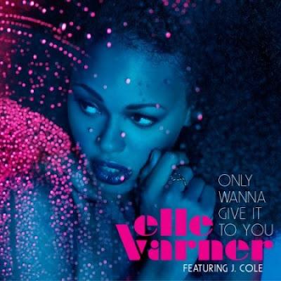 Elle Varner Ft. J. Cole - Only Wanna Give It To You Lyrics