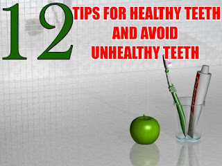 12 Tips To Have Healthy Teeth And Avoid Unhealthy Teeth