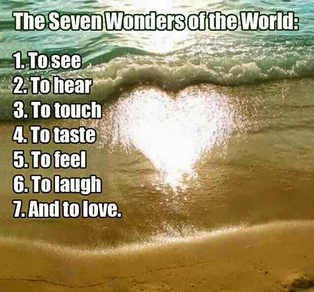 """The seven wonders of the world: 1. To see. 2. To hear, 3. To Touch. 4. To taste. 5. To feel. 6. To laugh. 7. And to love."" ~ Unknown; Picture of a beach with the sun reflecting off it in the shape of a heart."