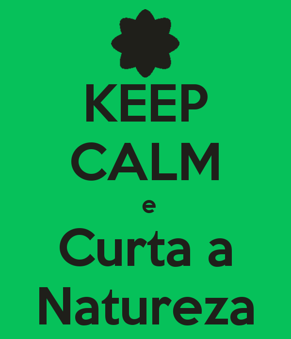 """""""Fique calmo e curta a natureza"""""""