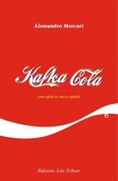 Kafka Cola, sans pitié ni sucre ajouté (éditions Léo Scheer, 2008)