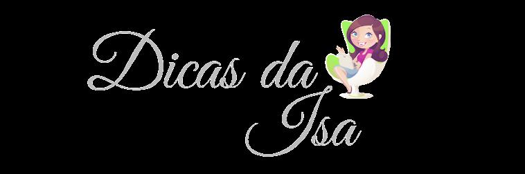 Dicas da Isa