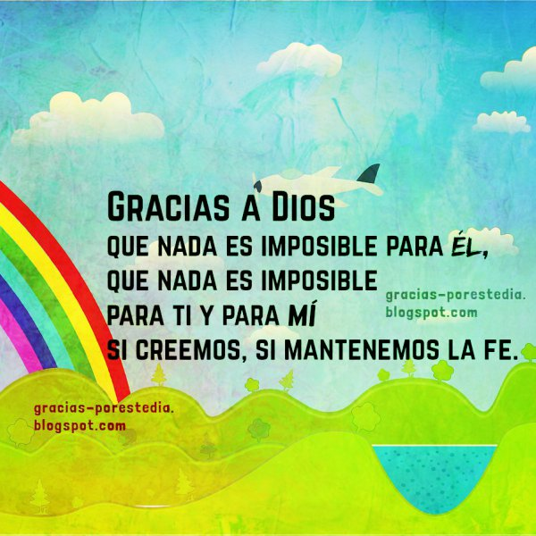 por Mery Bracho. Frases de aliento y gracias a Dios por las cosas imposibles que hace. Imagen con palabras de bendición, fe, mensaje cristiano de motivación para ti y para mí.