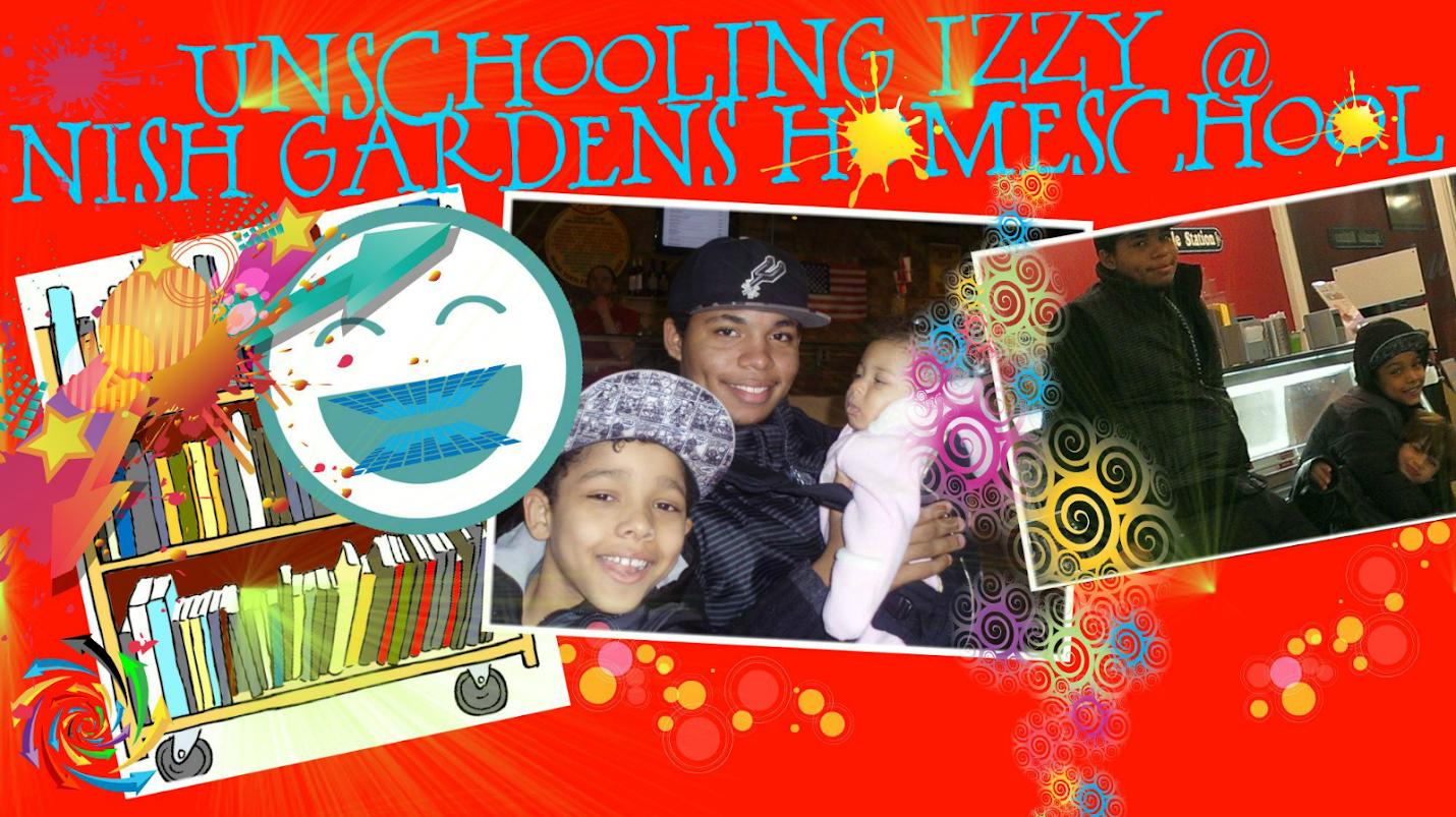 Unschooling Izzy @ Nish Gardens Homeschool