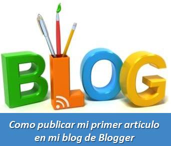 Como publicar mi primer artículo en mi blog de Blogger