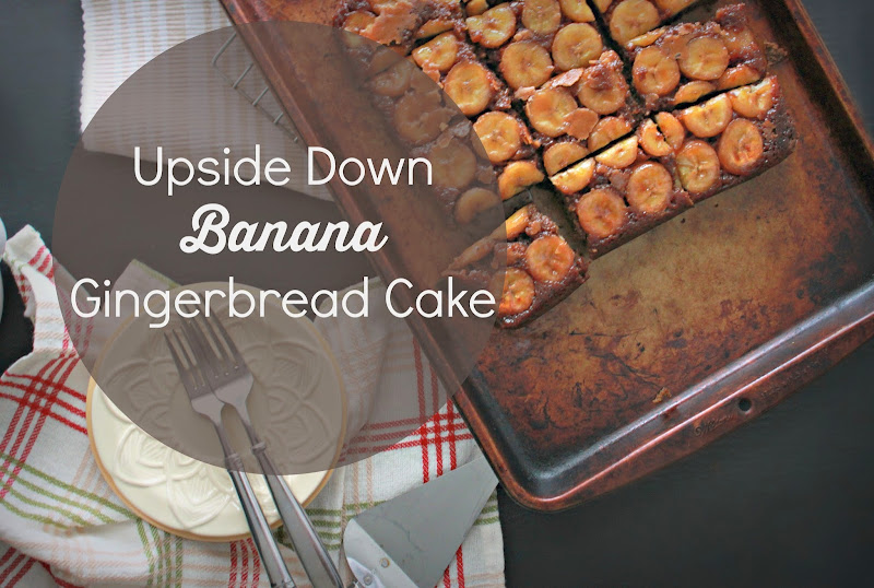 upside down banana gingerbread cake