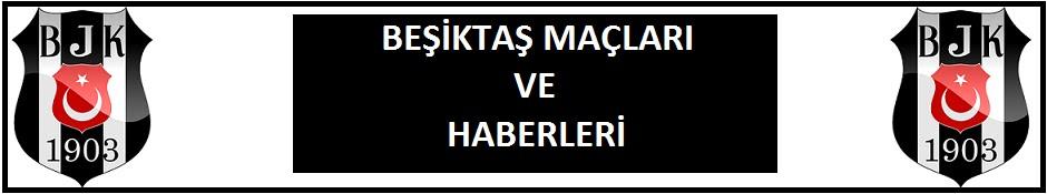 Beşiktaş Maçı ve Haberleri