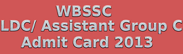 WBSSC LDC/Assistant Exam Admit Card 2013 www.wbssc.gov.in Download Group 'C' Lower division clerks/ Assistant Hall Ticket/ call letter 2013