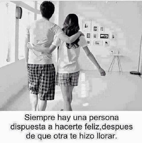 Frases de felicidad, siempre,persona,dispuesta,hacerte,feliz,después,otra,hizo,llorar.