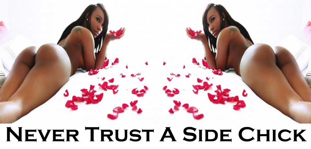 Never Trust A Side Chick