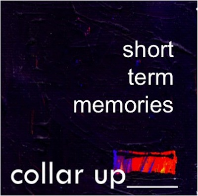 Collar Up Short Term Memories