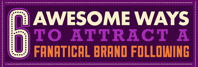 6 Great Ways To Attract A Fanatical Brand Following : image