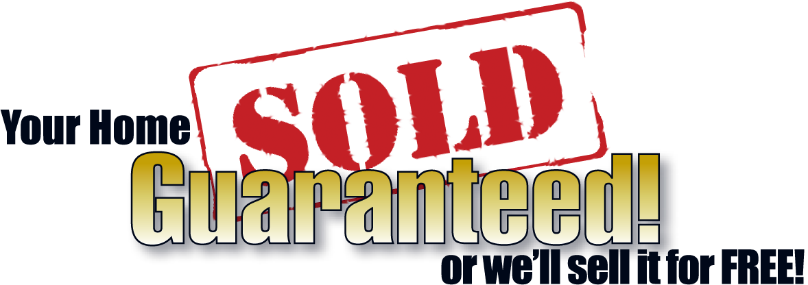 Your Home Sold Guaranteed!