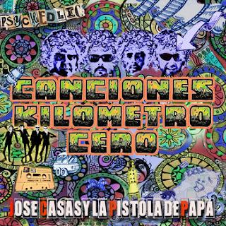 Jose Casas y la Pistola de Papá canciones de kilometro cero