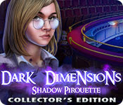 Dark Dimensions 6 : Shadow Pirouette Collector's Edition