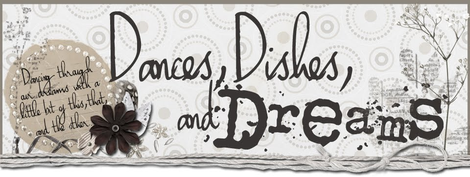 Dances, Dishes, & Dreams ...