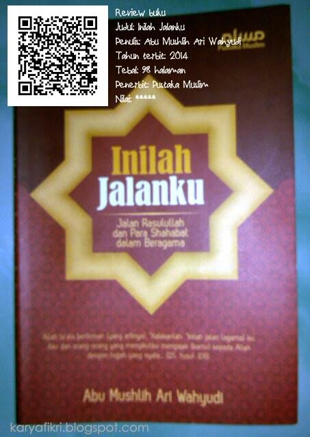 Resensi buku berjudul inilah jalanku - jalan rasulullah dan para sahabat dalam beragama oleh karyafikri.blogspot.com