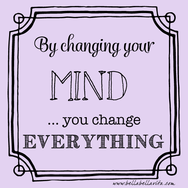 """by changing your mind, you change everything"" quote"